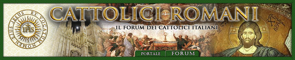 Cattolici Romani:  forum cristiano cattolico italiano. - Powered by vBulletin